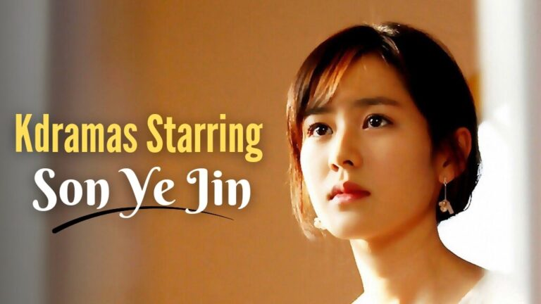 Top 10 Son Ye Jin Dramas To Watch Right Now